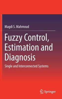 Fuzzy Control, Estimation and Diagnosis Magdi S. Mahmoud 9783319549538