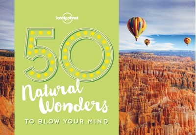 50 Natural Wonders To Blow Your Mind Lonely Planet, Kalya Ryan 9781786574060