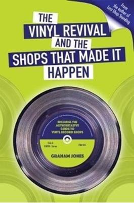 The Vinyl  Revival And The Shops That Made It Happen Graham Jones 9780992806217