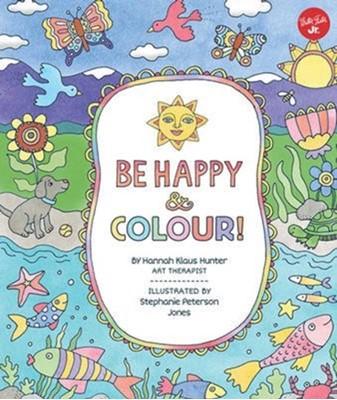 Be Happy & Colour! Hannah Klaus Hunter, Stephanie Peterson Jones 9781633221383