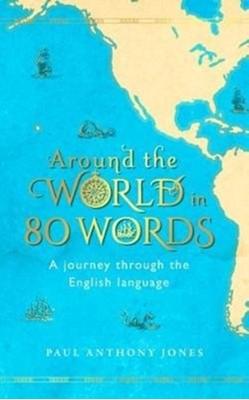 Around the World in 80 Words Paul Anthony Jones 9781783964000