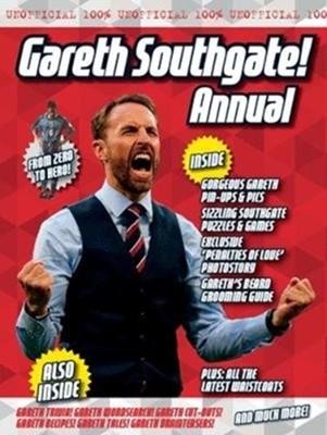 The Unofficial Gareth Southgate Annual Adam G Goodwin, Dicken Goodwin, Jonathan Parkyn 9781911622239