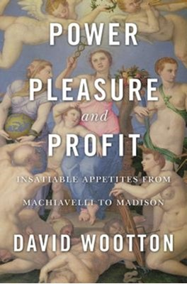 Power, Pleasure, and Profit David Wootton 9780674976672