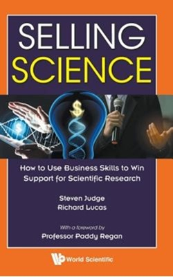 Selling Science: How To Use Business Skills To Win Support For Scientific Research Steven (National Physical Laboratory Judge, Richard (National Physical Laboratory Lucas 9781786345721