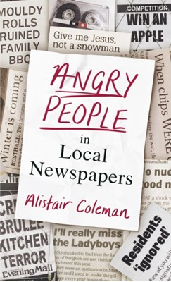Angry People in Local Newspapers Alistair Coleman 9780241356623