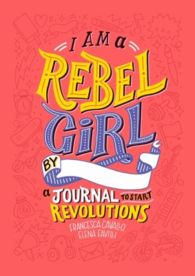 I Am a Rebel Girl Elena Favilli, Francesca Cavallo 9780997895841