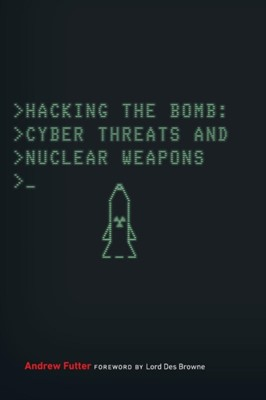 Hacking the Bomb Andrew Futter 9781626165656
