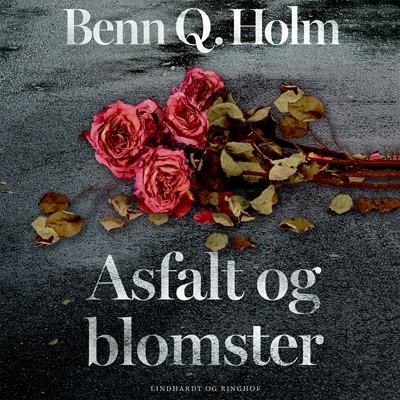 Asfalt og blomster Benn Q. Holm 9788726095296
