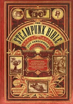 Steampunk Bible Jeff VanderMeer, S. J. Chambers 9780810989580