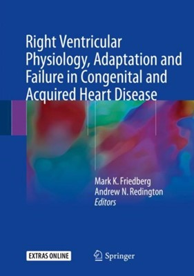 Right Ventricular Physiology, Adaptation and Failure in Congenital and Acquired Heart Disease  9783319670942