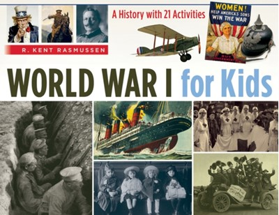 World War I for Kids: a History With 21 Activities R. Kent Rasmussen 9781613745564