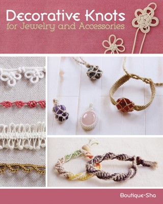 Decorative Knots for Jewelry and Accessories Boutique-Sha Inc. 9780811713924