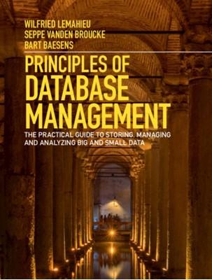 Principles of Database Management Wilfried (KU Leuven Lemahieu, Seppe (KU Leuven vanden Broucke, Bart (KU Leuven Baesens 9781107186125