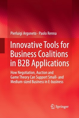 Innovative Tools for Business Coalitions in B2B Applications Paolo Renna, Pierluigi Argoneto 9781447159582