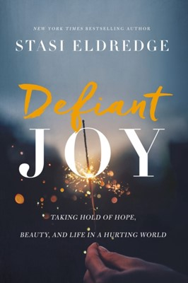 Defiant Joy Stasi Eldredge 9781400208692