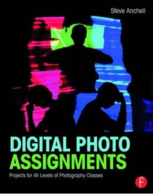 Digital Photo Assignments Steve Anchell 9781138794498