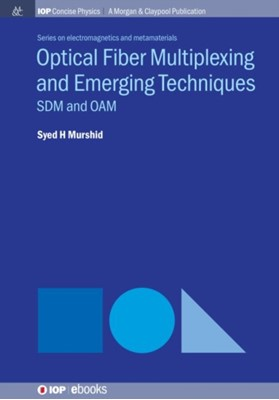 Optical Fiber Multiplexing and Emerging Techniques Syed H. Murshid 9781681745688