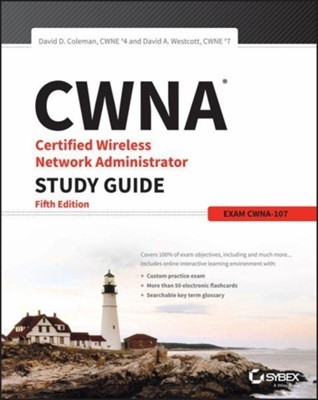 CWNA Certified Wireless Network Administrator Study Guide David A. Westcott, David D. Coleman 9781119425786