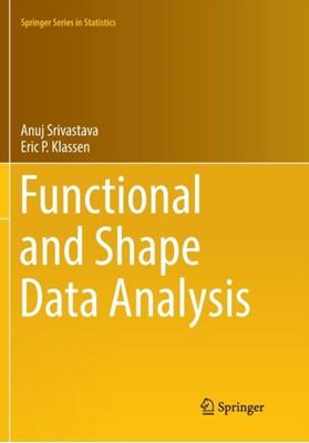 Functional and Shape Data Analysis Eric P. Klassen, Anuj Srivastava 9781493981557