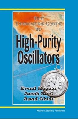 The Designer's Guide to High-Purity Oscillators Emad Eldin Hegazi, Jacob Rael, Asad A. Abidi 9781441954060