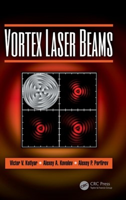 Vortex Laser Beams Alexey P. Porfirev, Victor V. Kotlyar, Alexey A. Kovalev 9781138542112