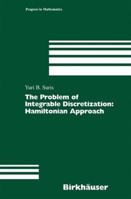 The Problem of Integrable Discretization Yuri B. Suris 9783034894043