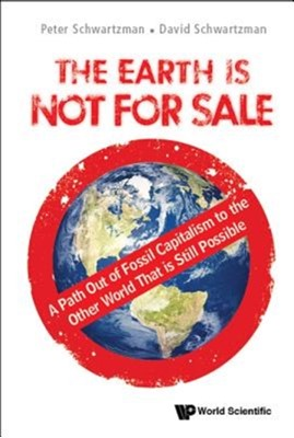 Earth Is Not For Sale, The: A Path Out Of Fossil Capitalism To The Other World That Is Still Possible David (Howard Univ Schwartzman, Peter (Knox College Schwartzman 9789813234246
