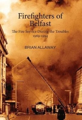 Firefighters of Belfast Brian Allaway 9781912147458