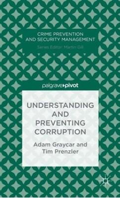 Understanding and Preventing Corruption Tim Prenzler, Adam Graycar, A. Graycar, T. Prenzler 9781137335081