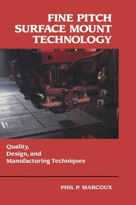 Fine Pitch Surface Mount Technology Phil Marcoux 9780442008628
