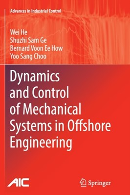 Dynamics and Control of Mechanical Systems in Offshore Engineering Wei He, Bernard Voon Ee How, Yoo Sang Choo, Shuzhi Sam Ge 9781447172277