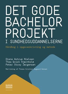 Det gode bachelorprojekt i sundhedsuddannelserne Diana Astrup Nielsen, Thea Qvist Hjørnholm pg Peter Stray Jørgensen 9788759311851