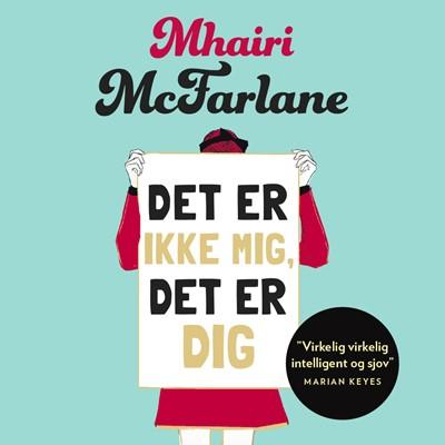 Det er ikke mig, det er dig Mhairi McFarlane 9789176336014