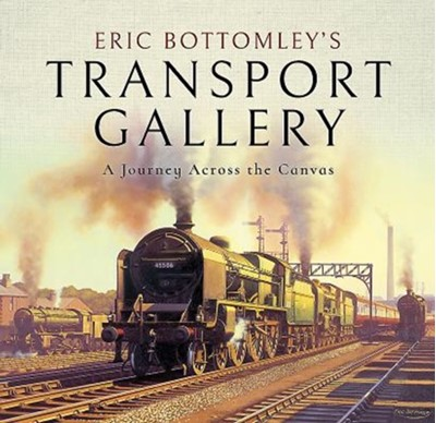 Eric Bottomley's Transport Gallery Eric Bottomley 9781473876286