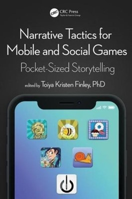 Narrative Tactics for Mobile and Social Games Toiya Kristen Finley 9781498780780
