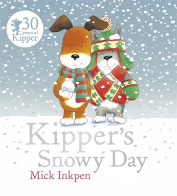 Kipper: Kipper's Snowy Day Mick Inkpen 9781444924091