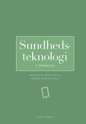 Sundhedsteknologi i praksis Maj Siercke Bergstedt, Martin Sølvkjær 9788777499326