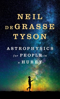 Astrophysics for People in a Hurry Neil (American Museum of Natural History) deGrasse Tyson 9780393609394