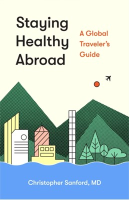 Staying Healthy Abroad Christopher Sanford 9780295744384