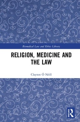 Religion, Medicine and the Law Clayton O Neill 9780815359470