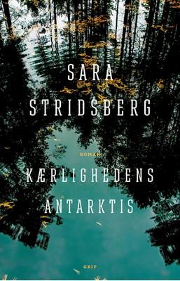Kærlighedens Antarktis Sara Stridsberg 9788793661301