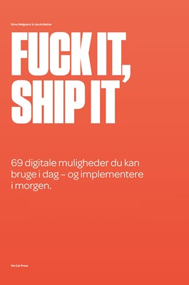 Fuck it, ship it Jacob Bøtter, Stine Mølgaard 9788797083420