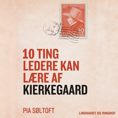 10 ting ledere kan lære af Kierkegaard Pia Søltoft 9788726125429
