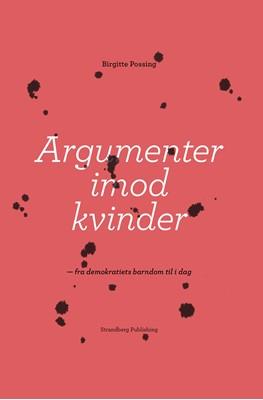 Argumenter imod kvinder Birgitte Possing 9788793604506