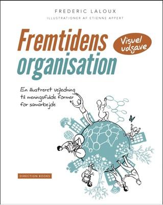 Fremtidens organisation - en illustreret vejledning til meningsfulde former for samarbejde (visuel udgave) Frederic Laloux 9788799891726