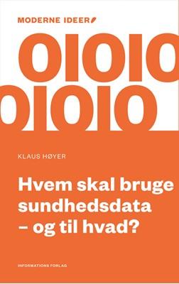 Hvem skal bruge sundhedsdata – og til hvad? Klaus Høyer 9788775145799