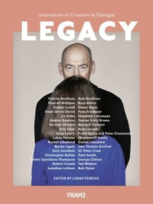 Legacy: Generations of Creatives in Dialogue Lukas Feireiss 9789492311306