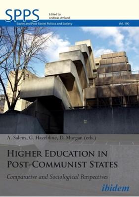 Higher Education in Post-Communist States - Comparative and Sociological Perspectives Dr David Morgan., Dr Gary Hazeldine, Dr A Salem, David Morgan, Gary Hazeldine, A. Salem 9783838211831