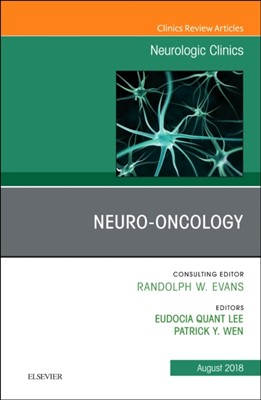 Neuro-oncology, An Issue of Neurologic Clinics Patrick Y. Wen, LEE, Patrick Y (Clinical Director) Wen, Eudocia Quant Lee, Patrick Y Wen 9780323614023