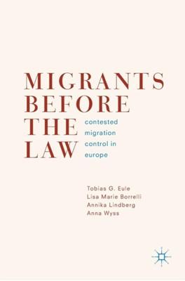 Migrants Before the Law Tobias G. Eule, Annika Lindberg, Anna Wyss, Lisa Marie Borrelli 9783319987484